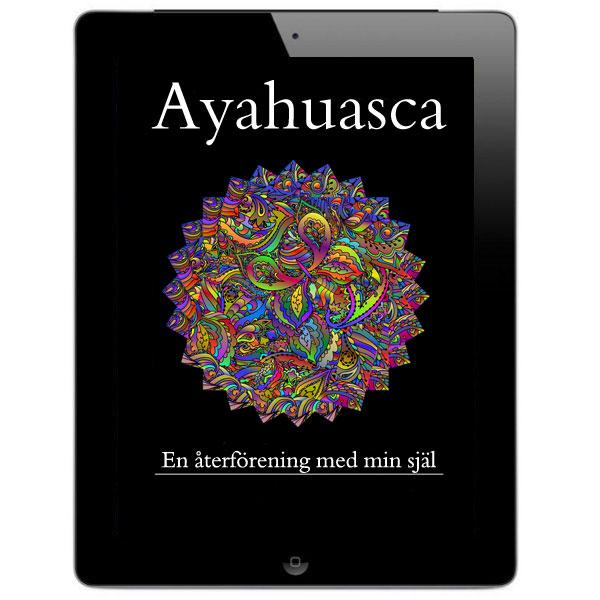 Ayahuasca – en återföreningen med min själ - Ebok