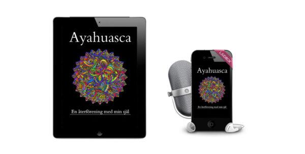 ayahuasca, en återförening med min själ - ljudbok och ebok