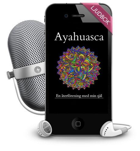 ayahuasca, en återförening med min själ - ljudbok